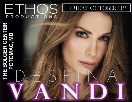 Ethos Productions presents multi-platinum recording artist DESPINA VANDI Live in Maryland with Giorgos Lianos on Friday, October 13, 2017 at The Bolger Center in Potomac, MD.  Click here for details!