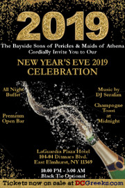 The Bayside Sons of Pericles & Maids of Athena cordially invite you to a New Year's Eve 2019 Celebration on Monday, December 31, 2018 at the LaGuardia Plaza Hotel in East Elmhurst, NY!  General Admission Tickets on sale at DCGreeks.com! Click here for details!
