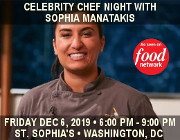 Saint Sophia Cathedral Ministries and OCN invite you to Food Network�s Celebrity Chef Night with Sophia Manatakis on Friday, December 6, 2019 from 6:00 PM - 9:00 PM at St. Sophia Greek Orthodox Cathedral in Washington, DC.  Click here for details!
