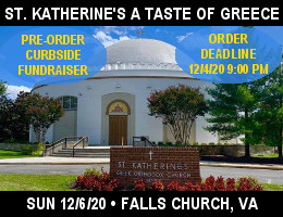 St. Katherine Greek Orthodox Church welcomes you to our first ever Pre-Order Curbside Pickup Fundraiser on Sunday, 12/6/2020, from 12:00 PM to 6:00 PM, in Falls Church, VA. Click here for details!